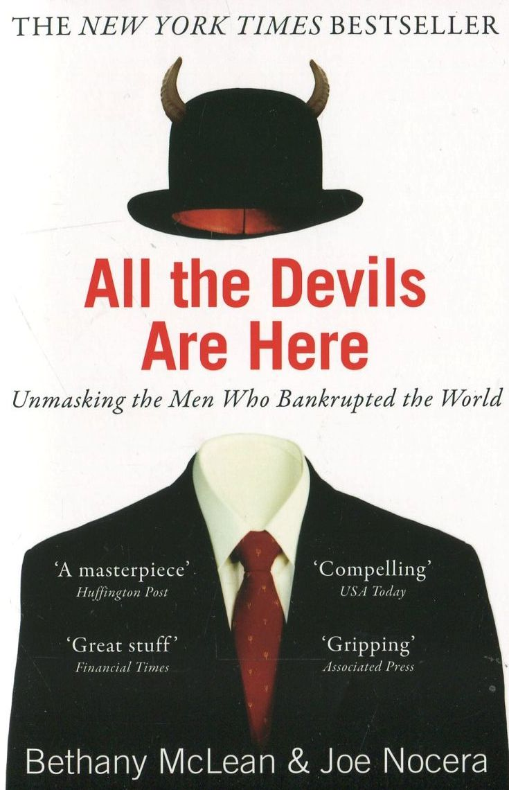 All The Devils Are Here. Unmasking the Men Who Bankrupted the World