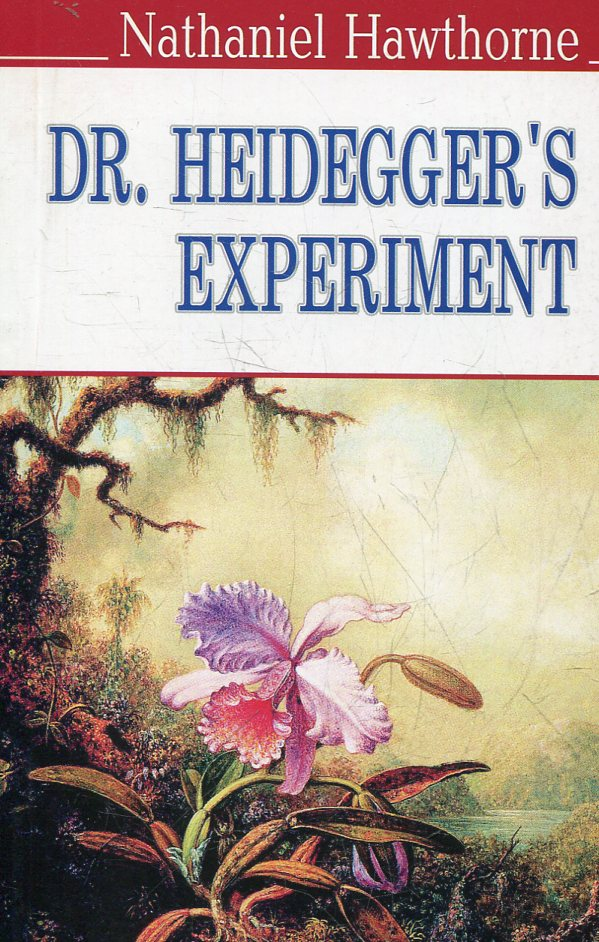 dr heidegger s experiment nathaniel hawthorne Dr heidegger's experiment 美国文学欣赏 dr heidegger's experiment is a short story written by american author nathaniel hawthorne, about a doctor who claims to have.