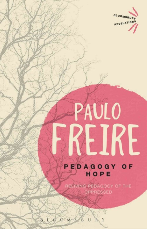 Pedagogy of Hope: Reliving Pedagogy of the Oppressed