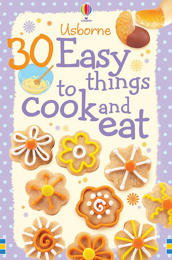 30 Easy Things to Make and Cook