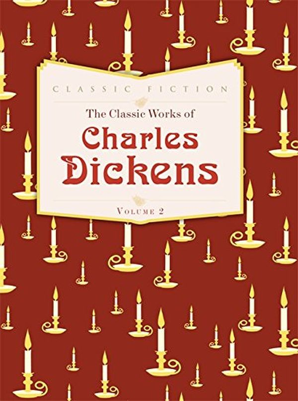 The Classic Works of Charles Dickens. Volume 2. Nicholas Nickleby. Hard Times. A