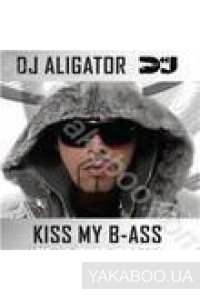 Фото - DJ Aligator: Kiss My B-Ass