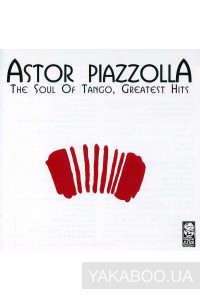 Фото - Astor Piazzolla: The Soul Of Tango, Greatest Hits (2 CD)