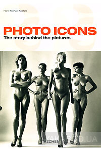 Фото - Photo Icons. The Story Behind the Pictures