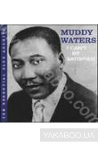 Фото - Muddy Waters: I Can't Be Satisfied. The Essential Blue Archive