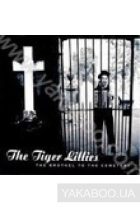 Фото - The Tiger Lillies: The Brothel to the Cemetery (Import)