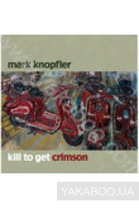 Фото - Mark Knopfler: Kill to Get Crimson