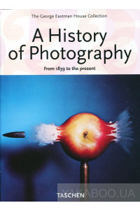 Фото - A History of Photography: From 1839 to the Present