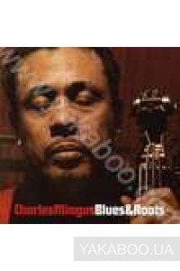 Фото - Charles Mingus: Blues And Roots (Import)
