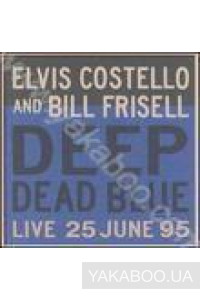 Фото - Elvis Costello & Bill Frisell: Deep Dead Blue (Import)