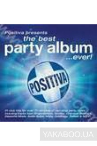 Фото - Сборник: Positiva Presents... The Best Party Album... Ever!