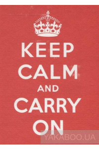 Фото - Keep Calm and Carry On. Good Advice for Hard Times