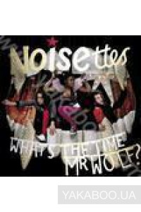 Фото - Noisettes: Whats the Time Mr. Wolf?
