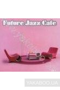 Фото - Сборник: Future Jazz Cafe. CD 1