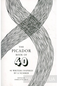 Фото - The Picador Book of 40: 40 Writers Inspired by a Number