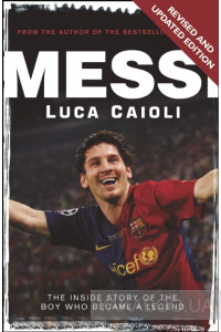 Фото - Messi: The Inside story of the Boy Who Became a Legend
