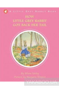 Фото - Little Grey Rabbit: How Little Grey Rabbit Got Back Her Tail