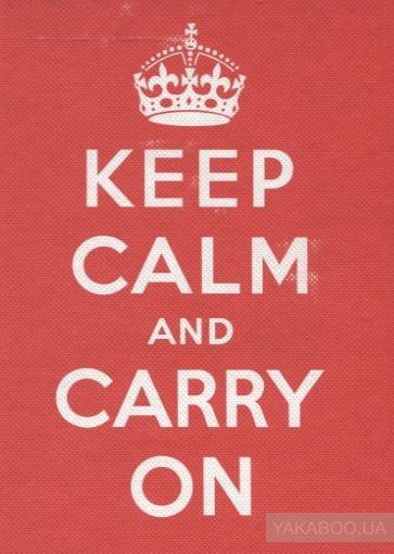 Keep Calm and Carry On. Good Advice for Hard Times