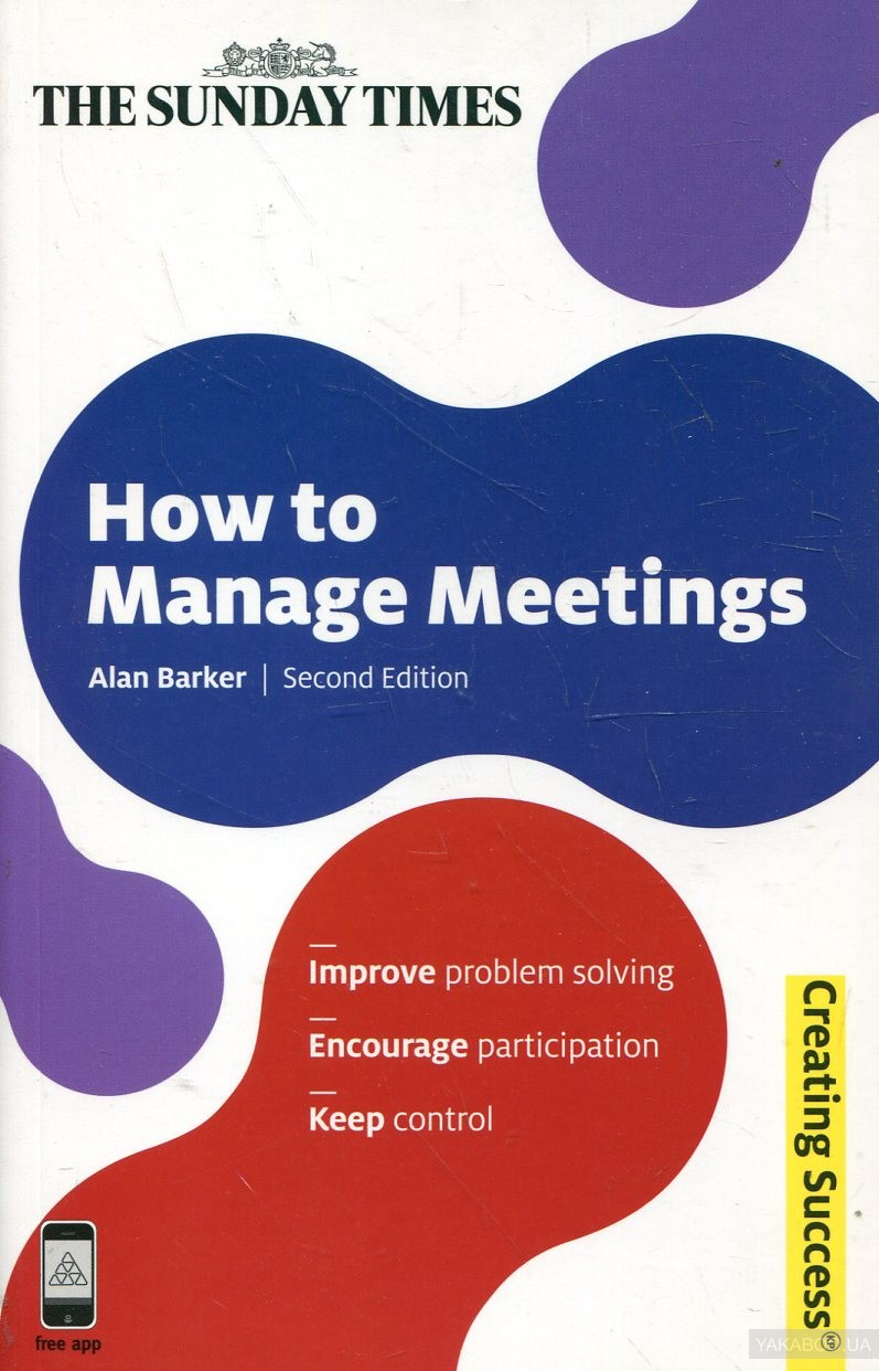 How to Manage Meetings: Improve Problem Solving. Encourage Participation. Keep Control