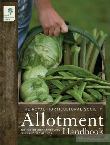 The RHS Allotment Handbook: The Expert Guide for Every Fruit and Veg Grower (Royal Horticultural Society Handbooks)