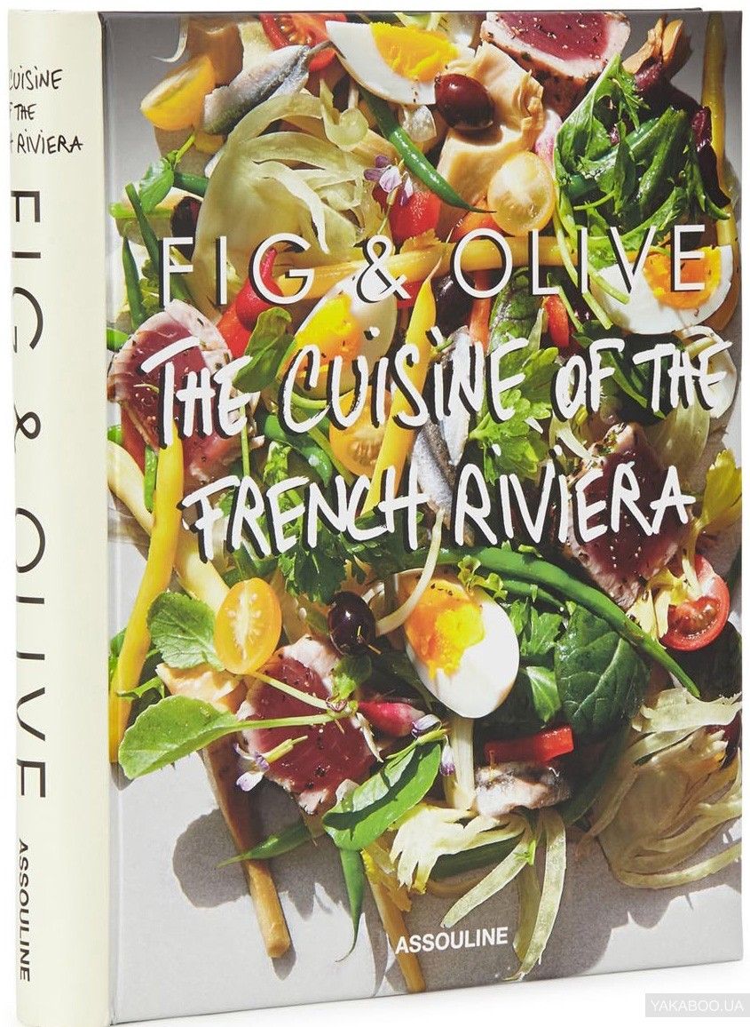 Fig& Olive. The Cuisine of the French Riviera