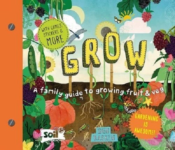 Grow. A Family Guide to Growing Fruit and Veg