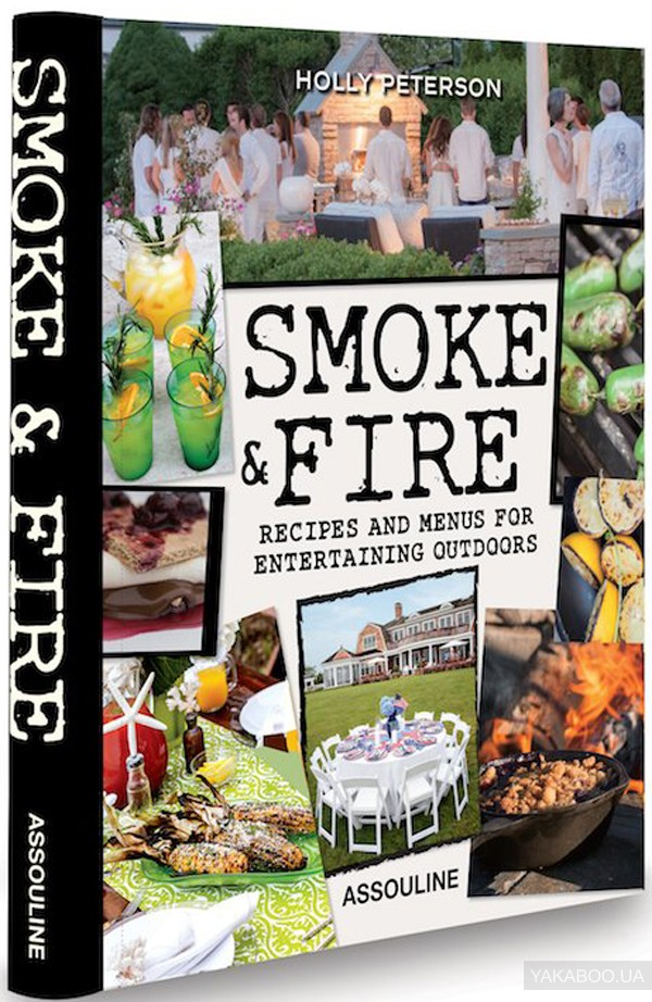 Smoke and Fire. Recipes and Menus for Entertaining Outdoors