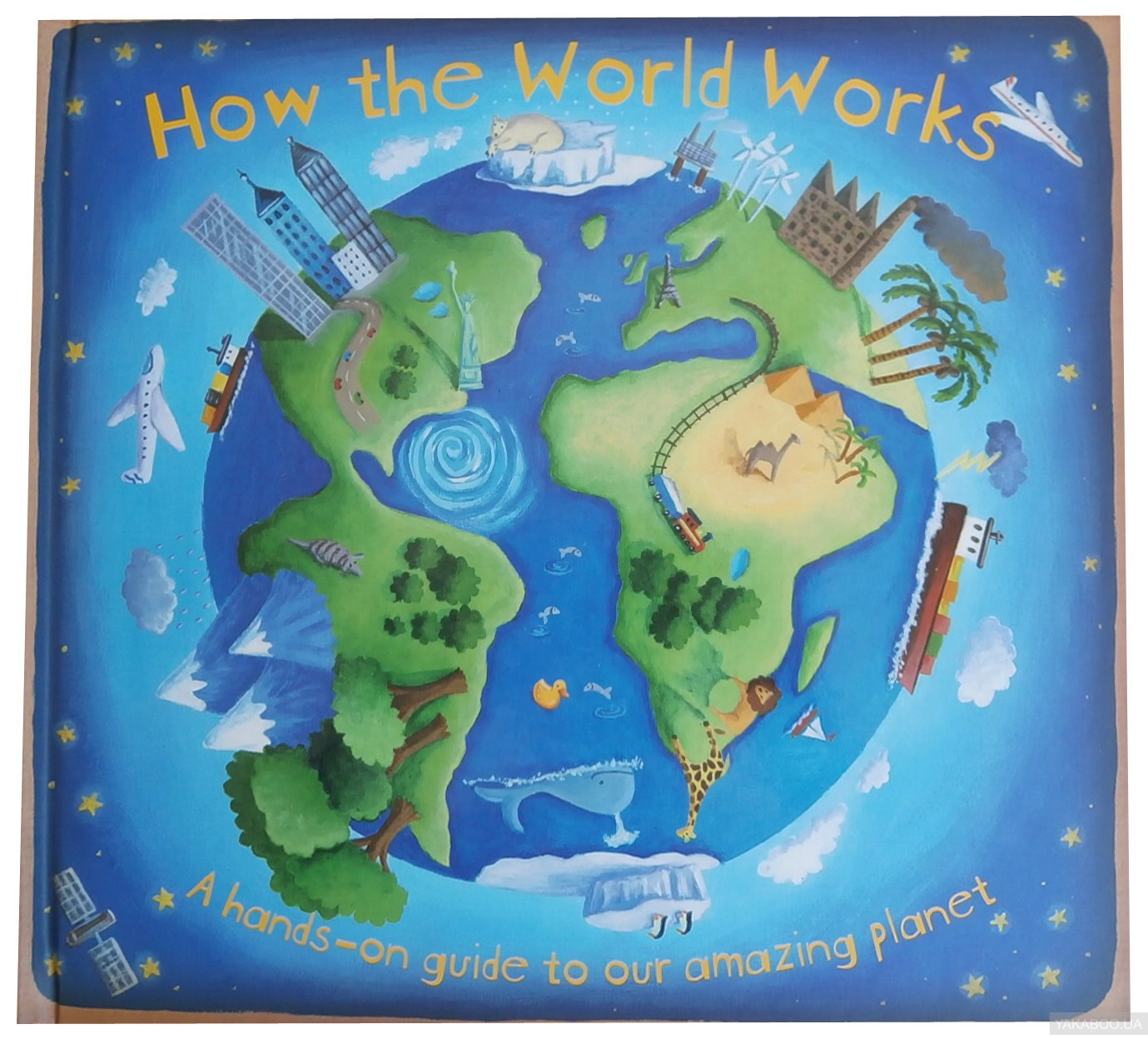 How the World Works. A Hands-On Guide to Our Amazing Planet