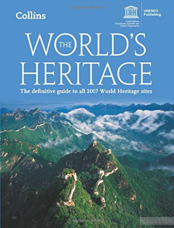 The World&# 039;s Heritage: The Definitive Guide to All 1007 World Heritage Sites