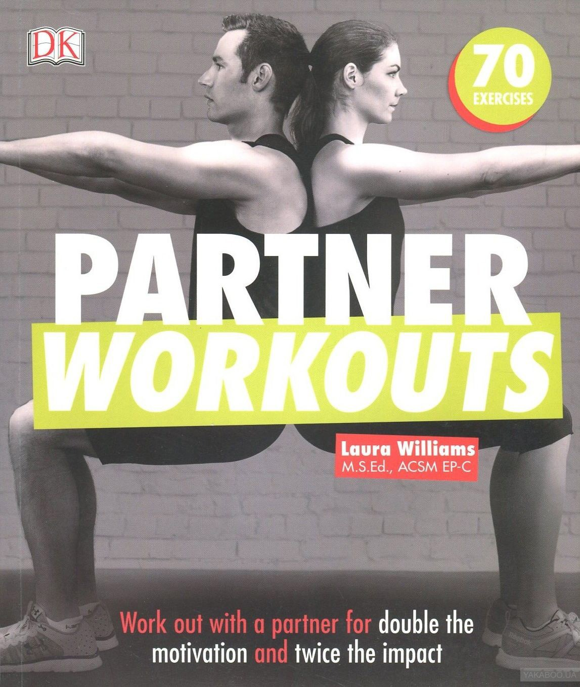 Partner Workouts. Work Out with a Partner for Double the Motivation and Twice th