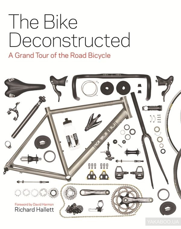 The Bike Deconstructed : A Grand Tour of the Road Bicycle