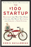 The $100 Startup. Reinvent the Way You Make a Living, Do What You Love, and Create a New Future