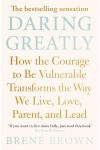 Daring Greatly. How the Courage to be Vulnerable Transforms the Way We Live, Love, Parent, and Lead
