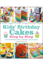 Купить - Книги - Kids' Birthday Cakes: Step by Step