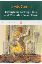 Купить - Книги - Through the Looking-Glass, and what Alice found there