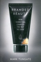 Купить - Книги - Branded Beauty: How Marketing Changed the Way We Look
