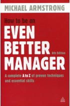 Купить - Книги - How to Be an Even Better Manager: A Complete A-Z of Proven Techniques and Essential Skills