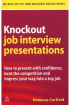 Купить - Книги - Knockout Job Interview Presentations: How to Present with Confidence Beat the Competition and Impress Your Way into a Top Job