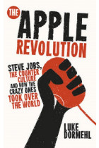 Купить - Книги - Apple Revolution,The: Steve Jobs, the Counterculture and How the Crazy Ones Took Over the World