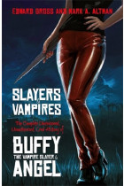 Купить - Книги - Slayers and Vampires. The Complete Uncensored, Unauthorized, Oral History of Buffy the Vampire Slayer & Angel