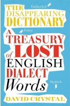 Купить - Книги - The Disappearing Dictionary. A Treasury of Lost English Dialect Words