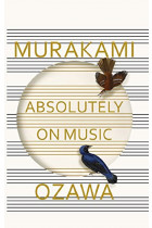 Купить - Книги - Murakami  Absolutely on Music: Conversations with Seiji Ozawa