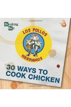 Купить - Книги - Breaking Bad 30 Ways to Cook Chicken