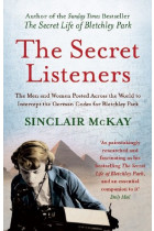 Купить - Книги - The Secret Listeners. The Men and Women Posted Across the World to Intercept the German Codes for B