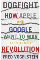 Купить - Книги - Dogfight: How Apple and Google Went to War and Started a Revolution