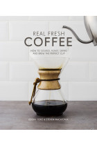 Купить - Книги - Real Fresh Coffee: How to Source, Roast, Grind and Brew the Perfect Cup