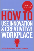 Купить - Книги - How to Use Innovation & Creativity in the Workplace