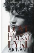 Купить - Книги - Love Becomes a Funeral Pyre: A Biography of The Doors
