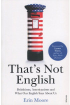 Купить - Книги - That's Not English. Britishisms, Americanisms and What Our English Says About Us