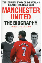 Купить - Книги - Manchester United: The Biography: The Complete Story of the World's Greatest Football Club